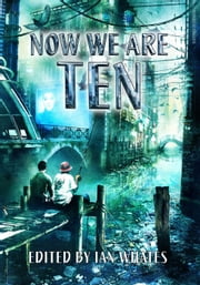 Now We Are Ten ebook by Peter F. Hamilton,Nancy Kress,Ian McDonald,Genevieve Cogman,Tricia Sullivan,Adrian Tchaikovsky,E. J. Swift,Eric Brown,Nina Allan,Jack Skillingstead,Jaine Fenn,Bryony Pearce,J. A. Christy,Rose Biggin