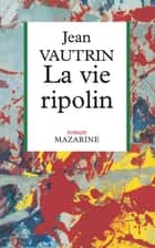 La Vie ripolin ebook by Jean Vautrin