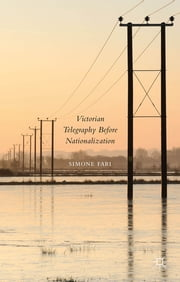 Victorian Telegraphy Before Nationalization ebook by Dr Simone Fari
