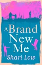A Brand New Me ebook by Shari Low