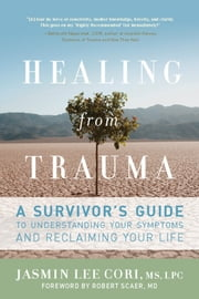 Healing from Trauma - A Survivor's Guide to Understanding Your Symptoms and Reclaiming Your Life ebook by M.S. Jasmin Lee Cori LPC, LPC,M.D. Robert Scaer M.D.