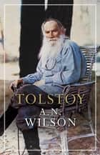 Tolstoy eBook by A. N. Wilson