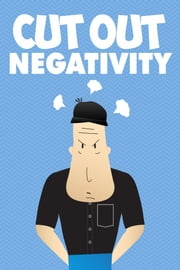 Cut Out Negativity ebook by NISHANT BAXI