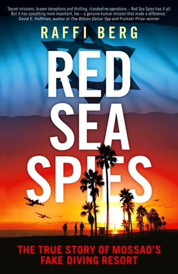 Red Sea Spies - The True Story of Mossad's Fake Diving Resort ebook by Raffi Berg