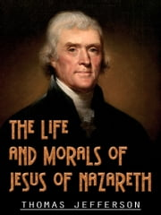The Life And Morals Of Jesus Of Nazareth ebook by Thomas Jefferson
