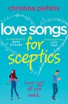 Love Songs for Sceptics - A laugh-out-loud love story you won't want to miss! ebook by Christina Pishiris