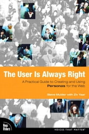 The User is Always Right: A Practical Guide to Creating and Using Personas for the Web ebook by Mulder, Steve