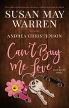 Can't Buy Me Love - Deep Haven Collection, #2 ebook by Susan May Warren, Andrea Christenson