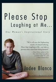 Please Stop Laughing At Me: One Woman's Inspirational Story ebook by Jodee Blanco