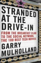 Stranded at the Drive-In - The 100 Best Teen Movies ebook by Garry Mulholland