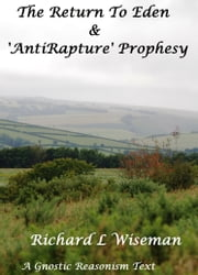 The Return To Eden & The Anti Rapture Prophesy ebook by Richard L Wiseman