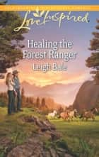 Healing the Forest Ranger ebook by Leigh Bale