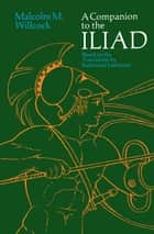 A Companion to The Iliad ebook by Malcolm M. Willcock
