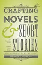 Crafting Novels & Short Stories - The Complete Guide to Writing Great Fiction eBook by The Editors of Writer's Digest