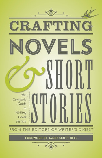 Crafting Novels & Short Stories - The Complete Guide to Writing Great Fiction ebook by