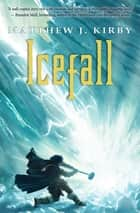 Icefall ebook by Matthew J. Kirby
