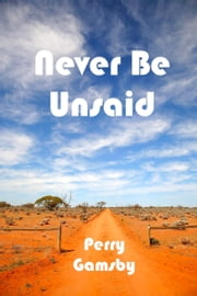 Never Be Unsaid ebook by Perry Gamsby