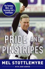 Pride and Pinstripes - The Yankees, Mets, and Surviving Life's Challenges ebook by Mel Stottlemyre,John Harper