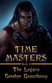 The Legacy - Time Masters, #3 ebook by Geralyn Terleski