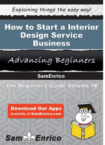 How to Start a Interior Design Service Business - How to Start a Interior Design Service Business ebook by Eugene Mcvey