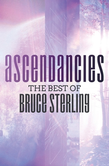 Ascendancies - The Best of Bruce Sterling ebook by Bruce Sterling