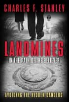 Landmines in the Path of the Believer - Avoiding the Hidden Dangers ebook by Charles Stanley