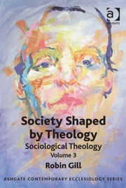 Society Shaped by Theology - Sociological Theology Volume 3 ebook by Professor Robin Gill,Revd Thomas Hughson,Professor Bruce Kaye,Very Revd Prof Martyn Percy