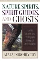 Nature Spirits, Spirit Guides, and Ghosts ebook by Atala Dorothy Toy
