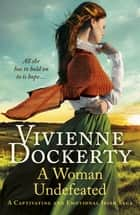A Woman Undefeated - A captivating and emotional Irish saga ebook by Vivienne Dockerty