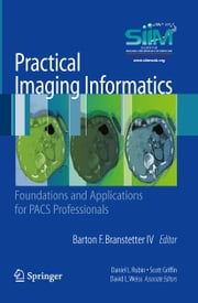 Practical Imaging Informatics - Foundations and Applications for PACS Professionals ebook by