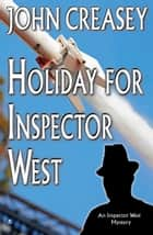 Holiday for Inspector West ebook by John Creasey