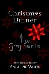 Christmas Dinner & The Grey Santa - Short and Dark Tales ebook by Angeline Woon