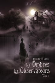 Les Ombres - Les Observateurs - Tome 1 ebook by Eve Ruby  Lenn