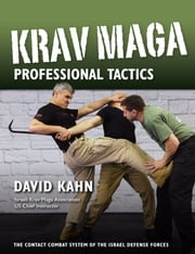 Krav Maga Professional Tactics - The Contact Combat System of the Israel Defense Forces ebook by David Kahn,Ron Jacobs