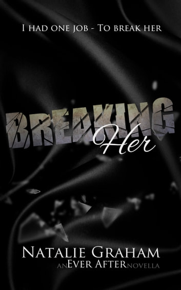 Breaking Her: An Ever After Novella ebook by Natalie Graham