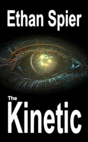 The Kinetic ebook by Ethan Spier