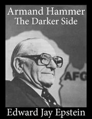 Armand Hammer, The Darker Side: An EJE Single ebook by Edward  Jay Epstein