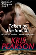 Taken by the Sheikh: sexy contemporary sheikh kidnap romance. Sheikhs of Al Sounam, Book 1. ebook by Kris Pearson