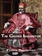 The Grand Inquisitor ebook by Fyodor Dostoevsky