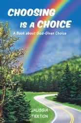 Choosing Is a Choice - A Book about God-Given Choice ebook by Jalissia Tiektion
