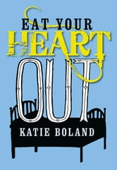 Eat Your Heart Out ebook by Katie Boland