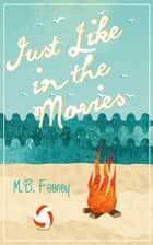 Just Like in the Movies ebook by M. B. Feeney