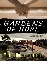 Gardens of Hope: A Novel ebook by Michael Holloway Perronne