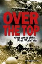 Over The Top - Great battles of the First World War ebook by Martin Marix Evans