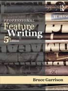 Professional Feature Writing ebook by Bruce Garrison