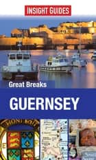 Insight Guides: Great Breaks Guernsey ebook by Insight Guides