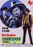 Bannerman the Enforcer 13: The Guilty Guns ebook by Kirk Hamilton
