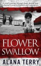 Flower Swallow - Whispers of Refuge, #4 ebook by Alana Terry