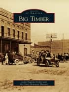 Big Timber ebook by Leslie Paulson Stryker,Crazy Mountain Museum