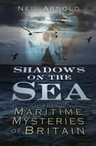 Shadows on the Sea ebook by Neil Arnold
